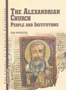 JJP Supplement 25 (2015) Journal of Juristic Papyrology : The Alexandrian Church. People and Institutions, Hardback Book