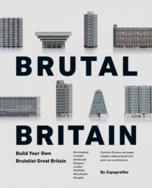 Brutal Britain : Build Your Own Brutalist Great Britain, Hardback Book