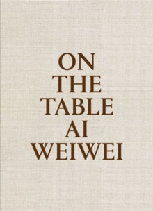 Ai Weiwei: On the Table, Hardback Book