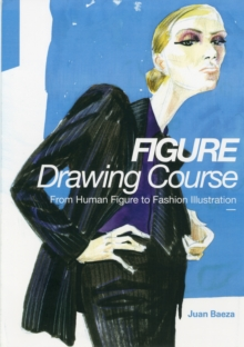 Fashion Drawing Course : From Human Figure to Fashion Illustration, Paperback Book