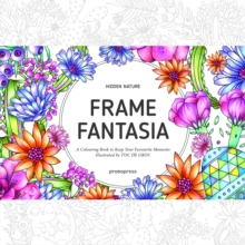Hidden Nature's Frame Fantasia : A New Coloring Escape for Grown-Ups, Paperback / softback Book