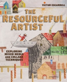 The Resourceful Artist : Exploring Mixed Media and Collage Techniques, Hardback Book