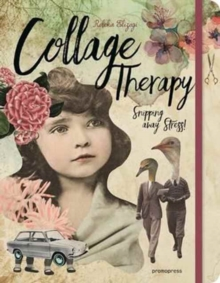 Collage Therapy : Snipping Away Stress!, Hardback Book