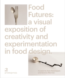 Food Futures : Sensory Explorations in Food Design, Hardback Book