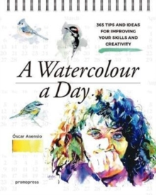 Watercolour a Day: 365 Tips and Ideas for Improving your Skills and Creativity, Paperback / softback Book