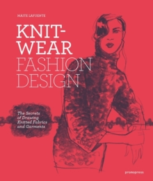 Knitwear Fashion Design : The Secrets of Drawing Knitted Fabrics and Garments, Paperback Book