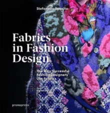 Fabrics in Fashion Design: The Way Successful Fashion Designers Use fabrics, Paperback / softback Book