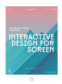 Interactive Design For Screen : 100 Graphic Design Solutions, Hardback Book