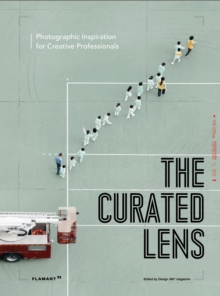 The Curated Lens : Photographic Inspirations for Creative Professionals, Hardback Book