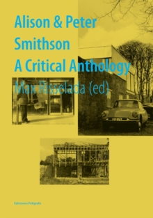 Alison and Peter Smithson : A Critical Anthology, Hardback Book