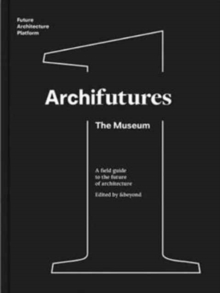 Archifutures Vol 1 : The Museum, Paperback Book