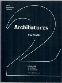 Archifutures Vol 2 : The Studio, Paperback Book