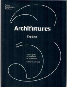 Archifutures Vol 3 : The Site, Paperback Book