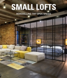 Small Lofts : Remodelling Tiny Open Spaces, Hardback Book