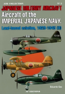 Aircraft of the Japanese Navy: Land-Based Aviation, 1929-1945 : Vol. II, Paperback Book
