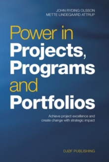 Power in Projects, Programs and Portfolios : Achieve Project Excellence and Create Change with Strategic Impact, Hardback Book