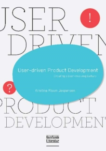 User-Driven Product Development : Creating a User-Involving Culture, Paperback Book