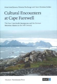 Cultural Encounters at Cape Farewell : East Greenland Immigrants and the German Moravian Mission in the 19th Century, Hardback Book