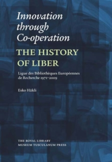 Innovation Through Co-Operation : The History of LIBER (Ligue des Bibliotheques Europeennes de Recherche) 1971-2009, Hardback Book