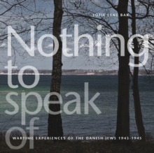 Nothing to Speak of : Wartime Experiences of the Danish Jews 1943-1945, Paperback Book