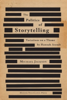 Politics of Storytelling : Variations on a Theme by Hannah Arendt., Hardback Book