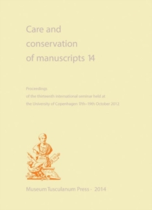 Care and Conservation of Manuscripts 14 : Proceedings of the Fourteenth International Seminar Held at the University of Copenhagen 1719 October 2012, Paperback Book