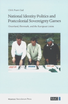 National Identity Politics & Postcolonial Sovereignty Games : Greenland, Denmark & the European Union, Paperback Book