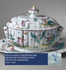 Tin-Glazed Earthenware from the Netherlands, France & Germany, 16001800, Paperback / softback Book