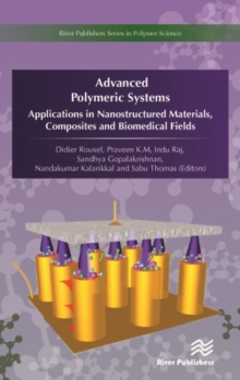 Advanced Polymeric Systems : Applications in Nanostructured Materials, Composites and Biomedical Fields, Hardback Book