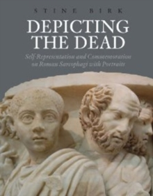 Depicting the Dead : Self-Representation and Commemoration on Roman Sarcophagi with Portraits, Hardback Book