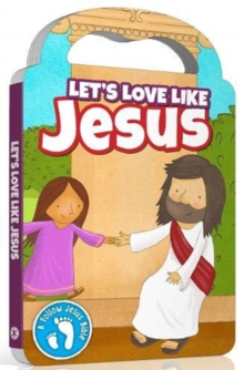 Follow Jesus Bibles: Love Like Jesus, Board book Book