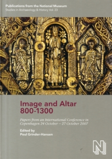 Image & Altar 800-1300 : Papers from an International Conference in Copenhagen 24 October-27 October 2007, Hardback Book
