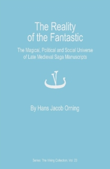 The Reality of the Fantastic : The Magical, Political and Social Universe of Late Medieval Saga Manuscripts, Hardback Book