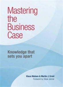 Mastering the Business Case : Knowledge That Sets You Apart, Paperback Book