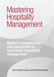 Mastering Hospitality Management : Modern Competencies and Approaches to Successful Hospitality Management, Paperback Book
