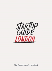 Startup Guide London : The Entrepreneur's Handbook, Paperback / softback Book