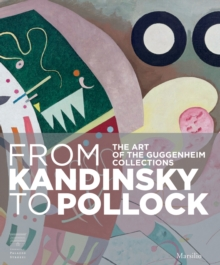 From Kandinsky to Pollock : The Art of the Guggenheim Collections, Paperback Book