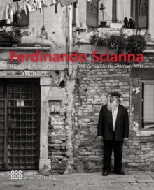 Fendinando Scianna : The Venice Ghetto 500 Years Later, Hardback Book