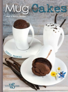 Mug Cakes : Sweet and Savory Recipes for All, Hardback Book