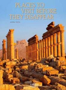 Places to Visit Before They Disappear, Hardback Book