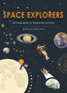 Space Explorers : 20 Infographics to Explore the Universe, Hardback Book