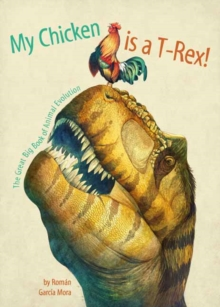 My Chicken is a T-Rex! the Great Big Book of Animal Evolution : The Great Big Book of Animal Evolution, Hardback Book
