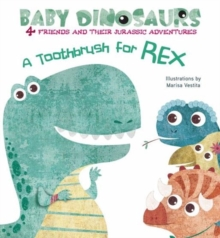 Baby Dinosaurs: A Toothbrush for Rex, Board book Book