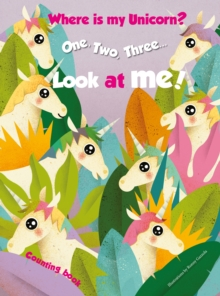 1,2,3.. Look at me! Counting Book. Where is my Unicorn?, Hardback Book
