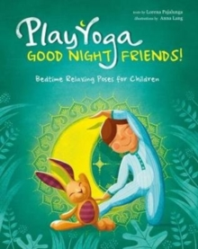 Play Yoga: Good Night Friends: Bedtime Relaxing Poses for Children, Hardback Book
