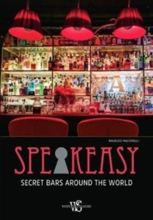 Speakeasy : Secret Bars Around the World, Hardback Book