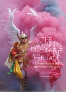 The UNESCO Intangible Cultural Heritage : Cultural Practices and Expressions of our Legacy, Hardback Book