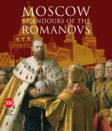 Moscow : Splendours of the Romanovs, Hardback Book