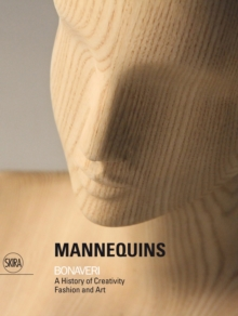 Mannequins : Bonaveri: A History of Creativity Fashion and Art, Hardback Book