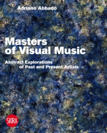 Visual Music Masters : Abstract Explorations: History and Contemporary Research, Hardback Book